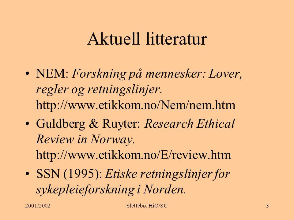 2001/2002Slettebø, HiO/SU3 Aktuell litteratur NEM: Forskning på mennesker: Lover, regler og retningslinjer.