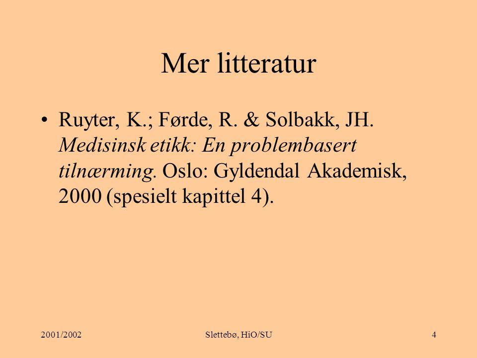2001/2002Slettebø, HiO/SU14 Frivillighet Ved redusert autonomi, ved avhengighet til prosjektleder (sykepleier, lege eller lærer) kan frivillighet stå i fare Uavhengige personer innhenter samtykke