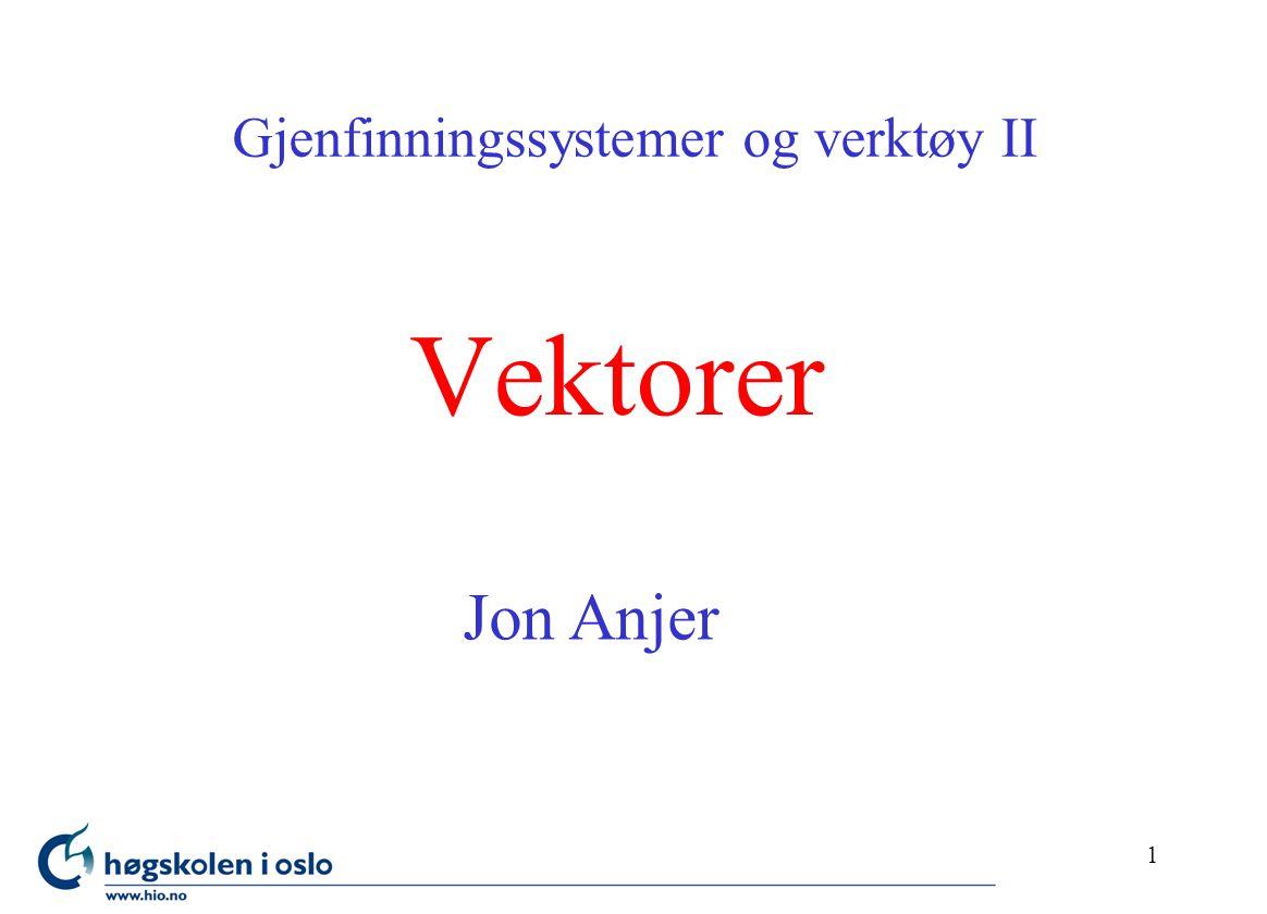 1 Vektorer Gjenfinningssystemer og verktøy II Jon Anjer