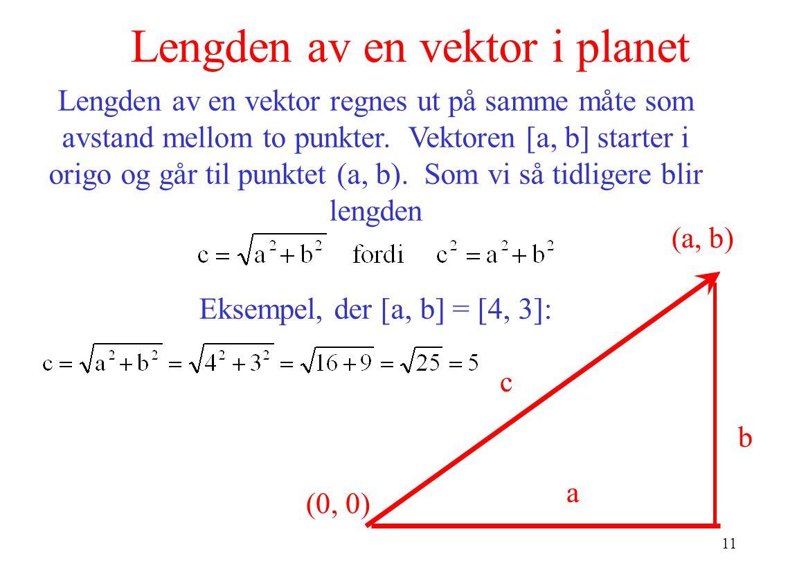 11 Lengden av en vektor i planet b c a Lengden av en vektor regnes ut på samme måte som avstand mellom to punkter.