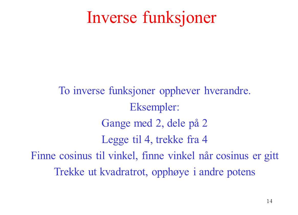 14 Inverse funksjoner To inverse funksjoner opphever hverandre.