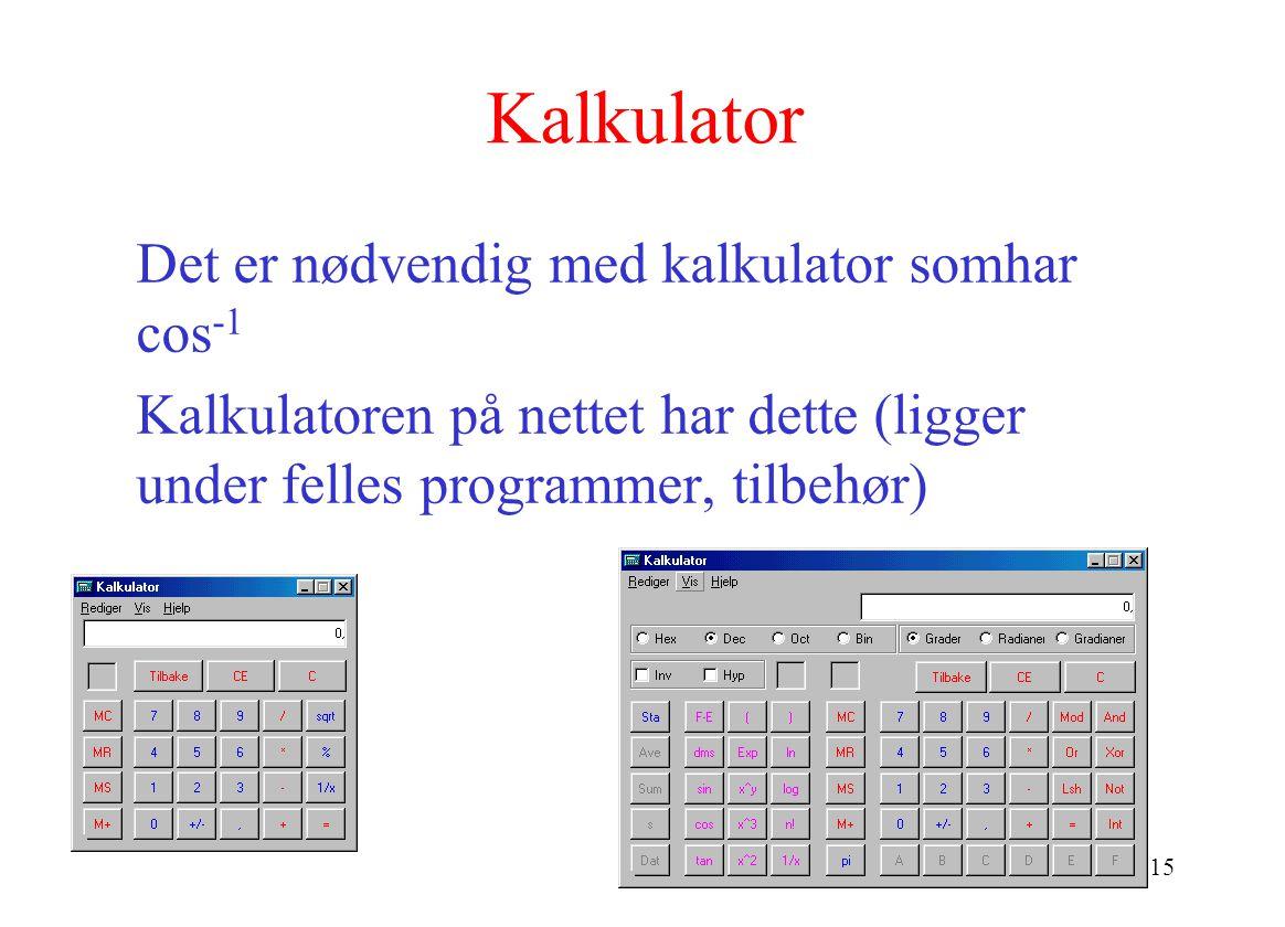 15 Kalkulator Det er nødvendig med kalkulator somhar cos -1 Kalkulatoren på nettet har dette (ligger under felles programmer, tilbehør)