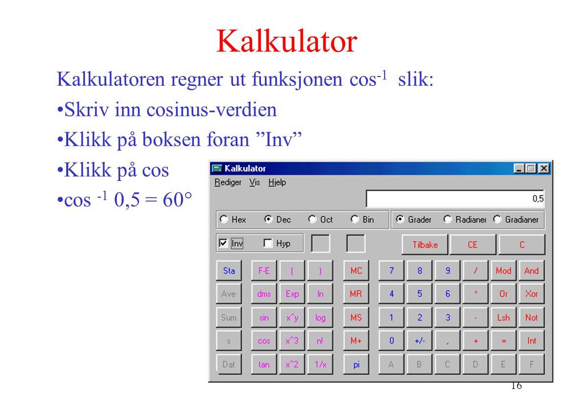 16 Kalkulator Kalkulatoren regner ut funksjonen cos -1 slik: Skriv inn cosinus-verdien Klikk på boksen foran Inv Klikk på cos cos -1 0,5 = 60°