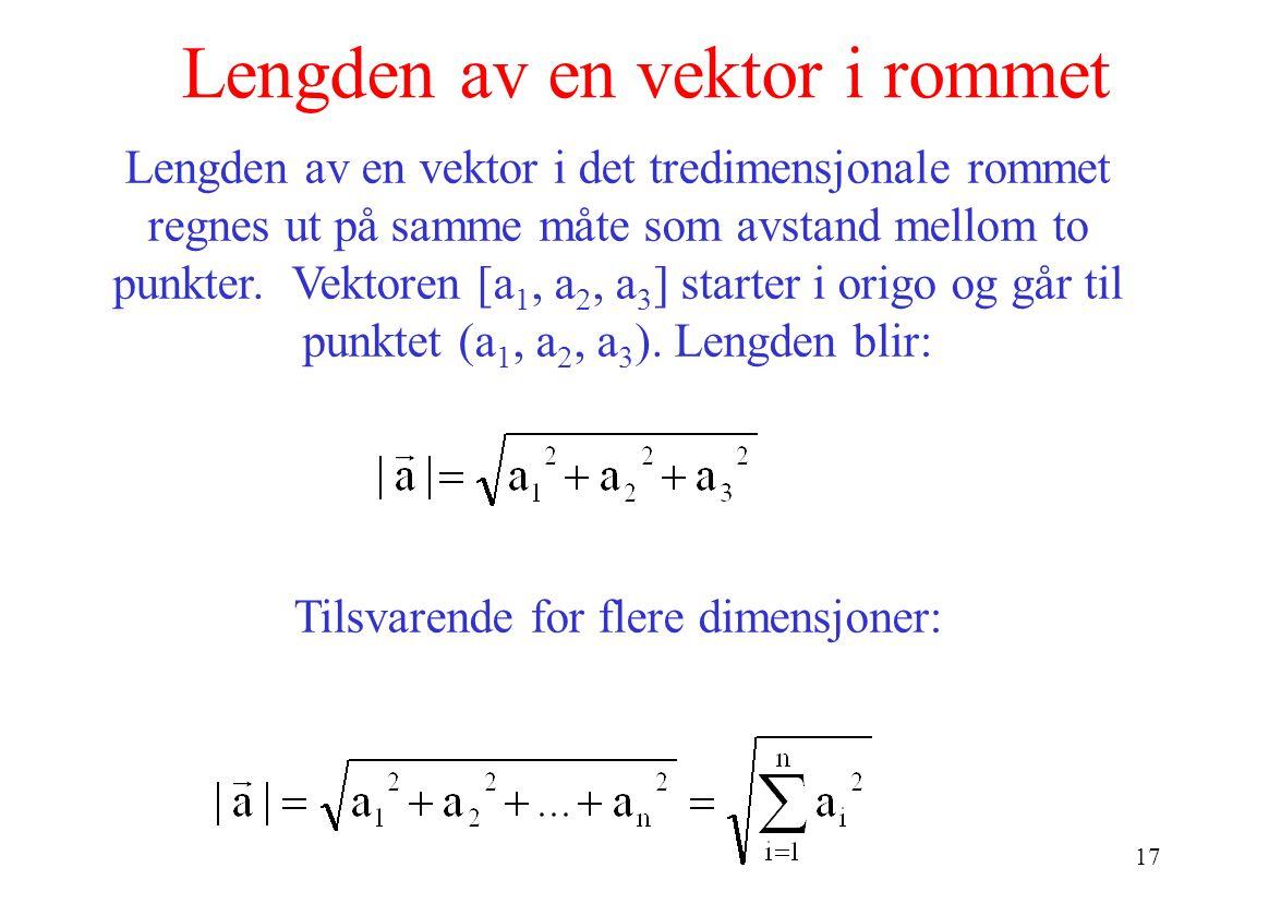 17 Lengden av en vektor i rommet Lengden av en vektor i det tredimensjonale rommet regnes ut på samme måte som avstand mellom to punkter.