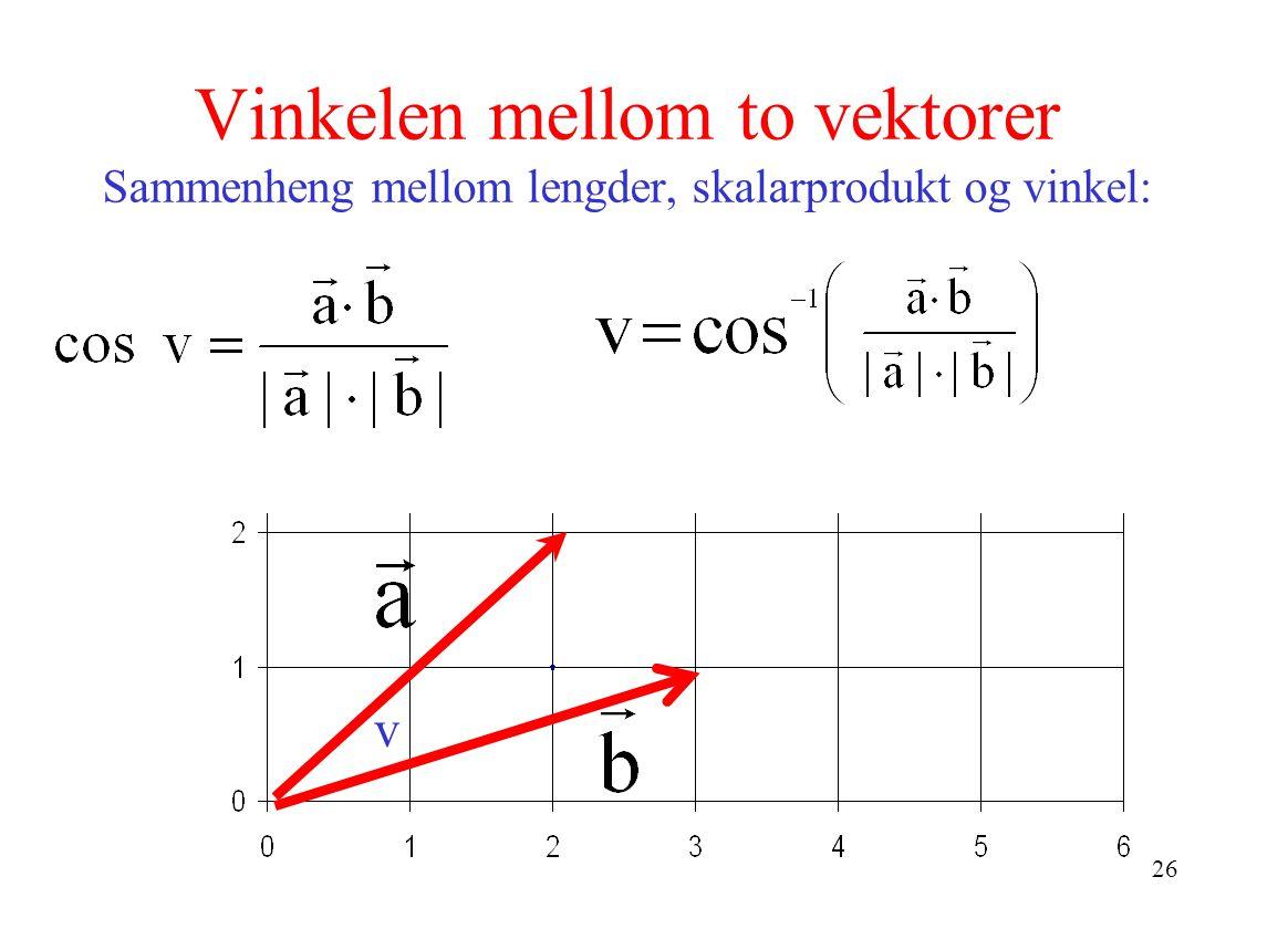 26 Vinkelen mellom to vektorer Sammenheng mellom lengder, skalarprodukt og vinkel: v
