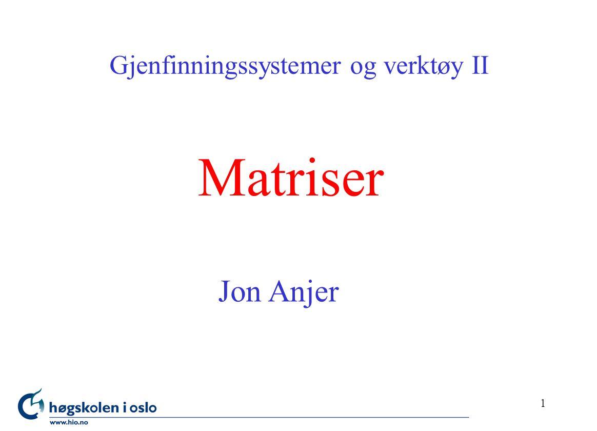 1 Matriser Gjenfinningssystemer og verktøy II Jon Anjer