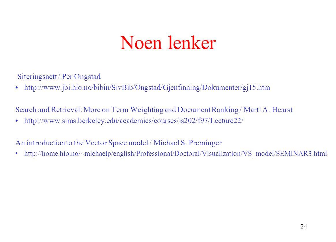 24 Noen lenker Siteringsnett / Per Ongstad http://www.jbi.hio.no/bibin/SivBib/Ongstad/Gjenfinning/Dokumenter/gj15.htm Search and Retrieval: More on Te