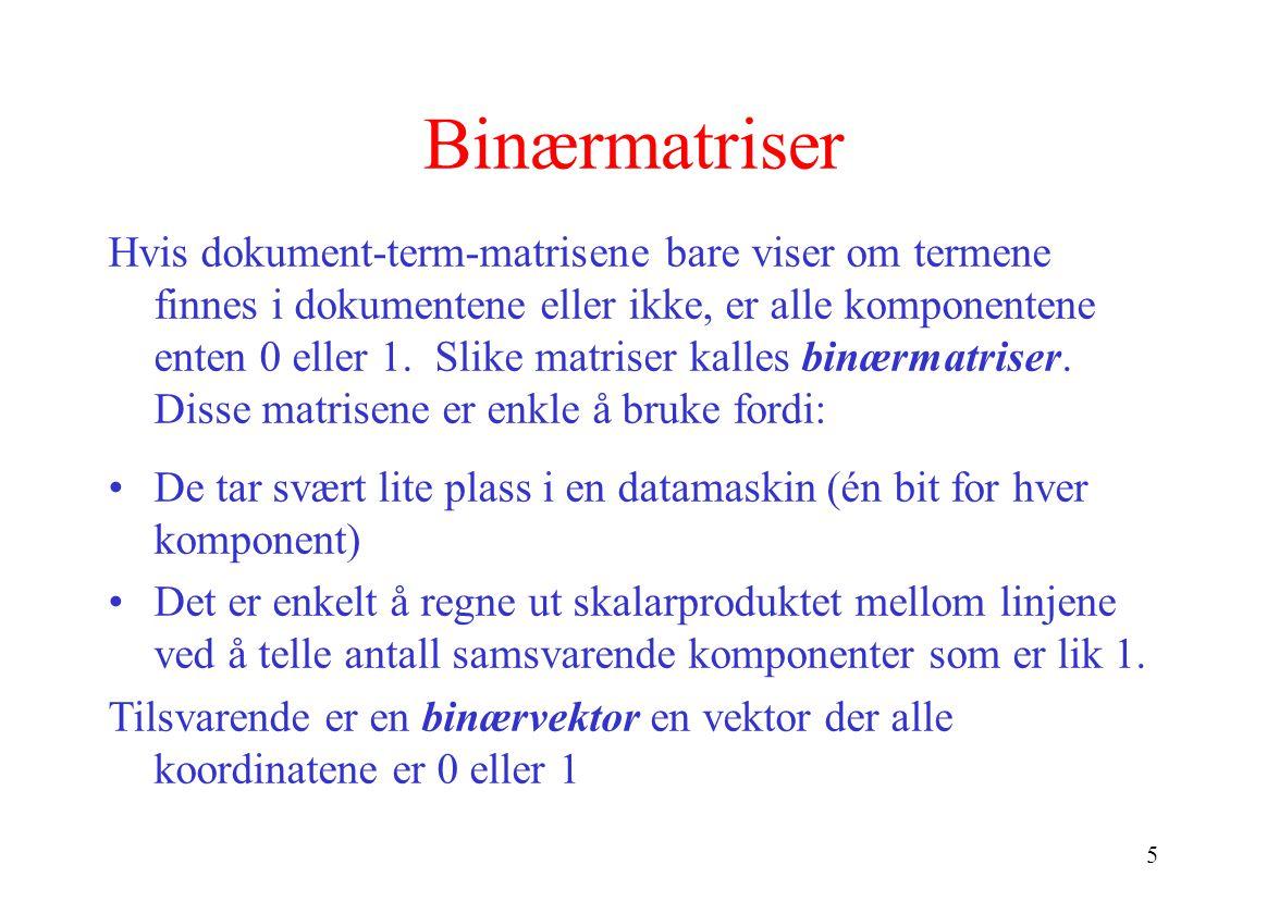 5 Binærmatriser Hvis dokument-term-matrisene bare viser om termene finnes i dokumentene eller ikke, er alle komponentene enten 0 eller 1. Slike matris