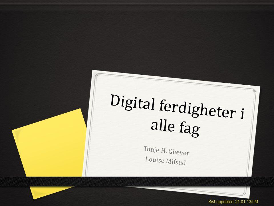 Sist oppdatert 21.01.13/LM Digital ferdigheter i alle fag Tonje H. Giæver Louise Mifsud