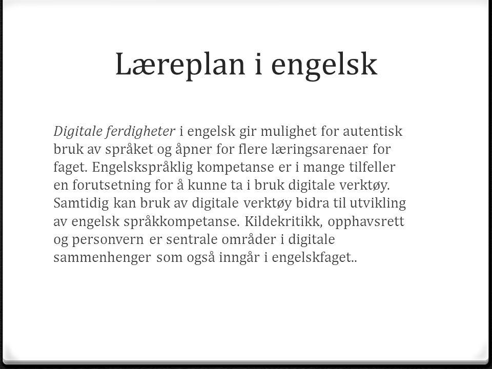 Læreplan i engelsk Digitale ferdigheter i engelsk gir mulighet for autentisk bruk av språket og åpner for flere læringsarenaer for faget. Engelskspråk