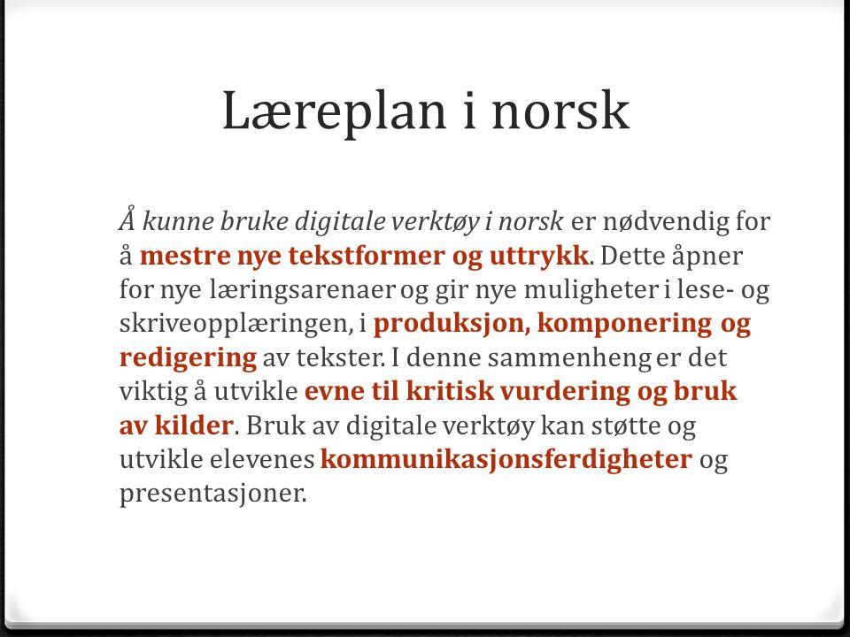 Læreplan i norsk Å kunne bruke digitale verktøy i norsk er nødvendig for å mestre nye tekstformer og uttrykk. Dette åpner for nye læringsarenaer og gi