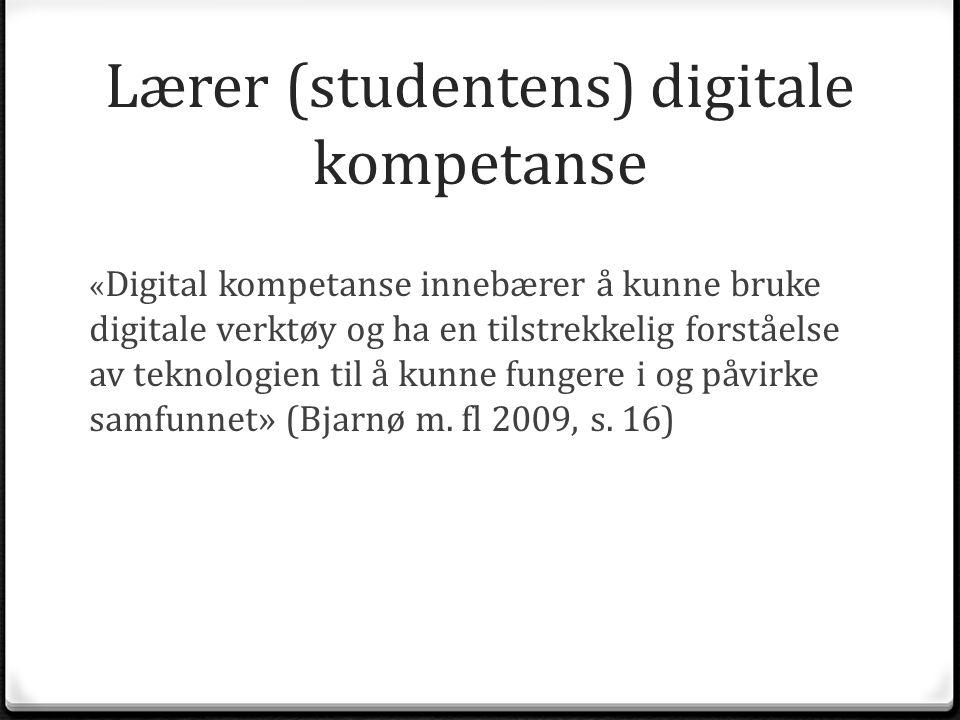 Lærer (studentens) digitale kompetanse « Digital kompetanse innebærer å kunne bruke digitale verktøy og ha en tilstrekkelig forståelse av teknologien
