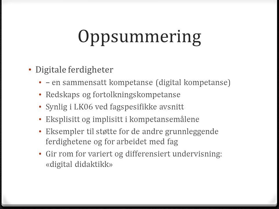 Oppsummering Digitale ferdigheter – en sammensatt kompetanse (digital kompetanse) Redskaps og fortolkningskompetanse Synlig i LK06 ved fagspesifikke a