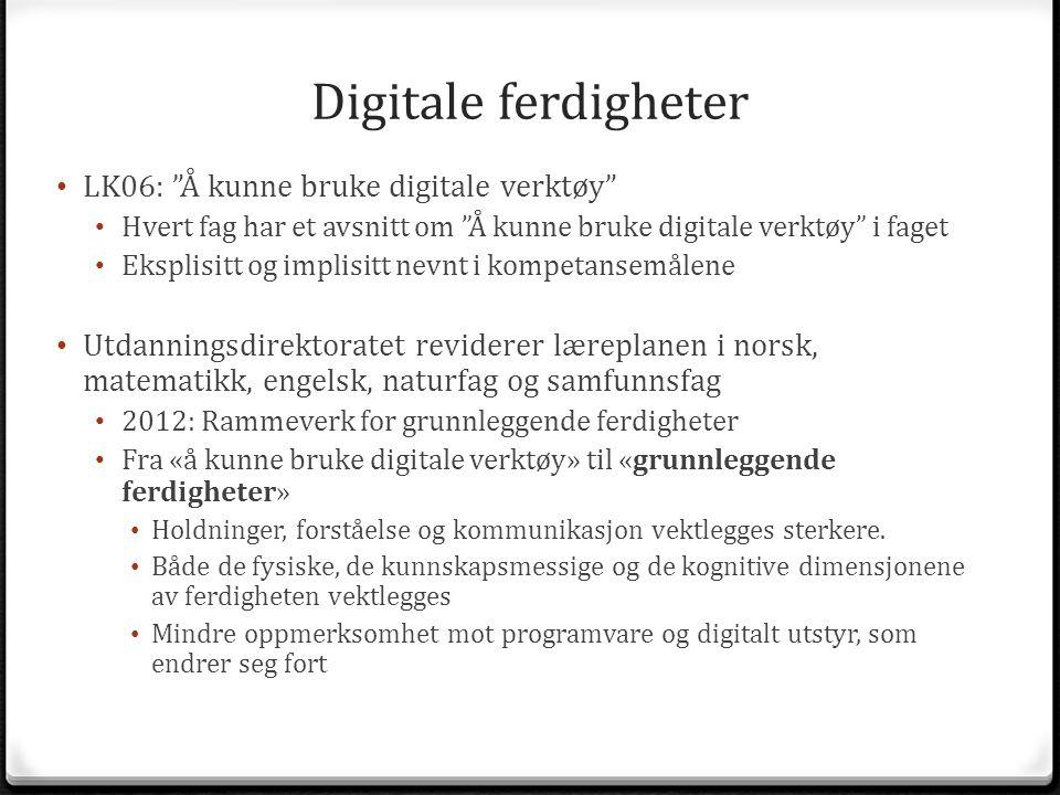 """Digitale ferdigheter LK06: """"Å kunne bruke digitale verktøy"""" Hvert fag har et avsnitt om """"Å kunne bruke digitale verktøy"""" i faget Eksplisitt og implisi"""