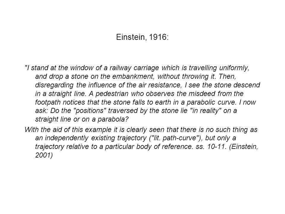 Einstein, 1916: I stand at the window of a railway carriage which is travelling uniformly, and drop a stone on the embankment, without throwing it.