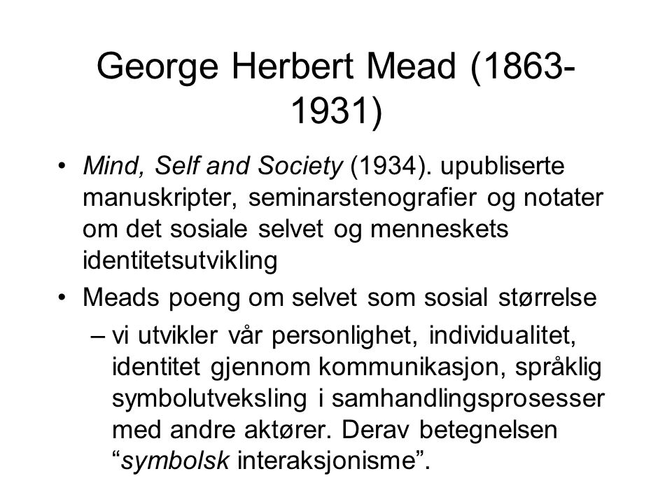 George Herbert Mead (1863- 1931) Mind, Self and Society (1934).