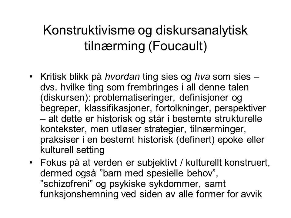 Konstruktivisme og diskursanalytisk tilnærming (Foucault) Kritisk blikk på hvordan ting sies og hva som sies – dvs. hvilke ting som frembringes i all