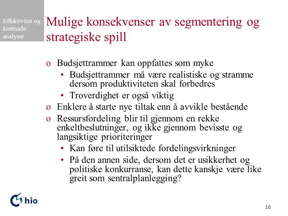 Effektivitet og kostnads- analyser 16 Mulige konsekvenser av segmentering og strategiske spill oBudsjettrammer kan oppfattes som myke Budsjettrammer m