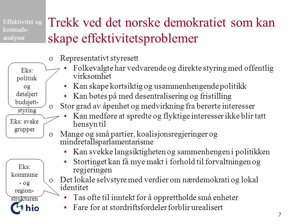 Effektivitet og kostnads- analyser 7 Trekk ved det norske demokratiet som kan skape effektivitetsproblemer oRepresentativt styresett Folkevalgte har v