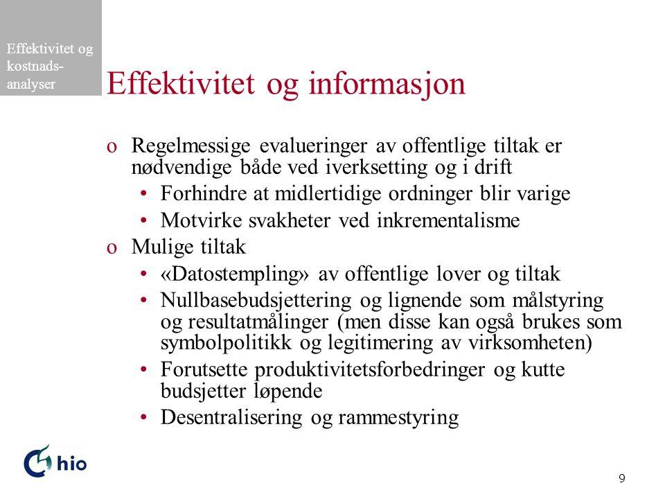 Effektivitet og kostnads- analyser 9 Effektivitet og informasjon oRegelmessige evalueringer av offentlige tiltak er nødvendige både ved iverksetting o