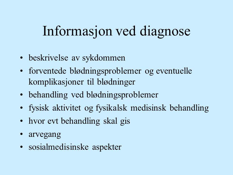Informasjon ved diagnose beskrivelse av sykdommen forventede blødningsproblemer og eventuelle komplikasjoner til blødninger behandling ved blødningspr