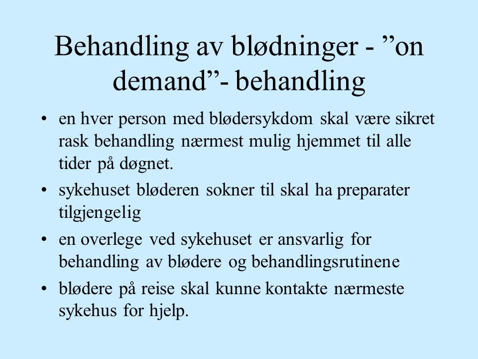 """Behandling av blødninger - """"on demand""""- behandling en hver person med blødersykdom skal være sikret rask behandling nærmest mulig hjemmet til alle tid"""