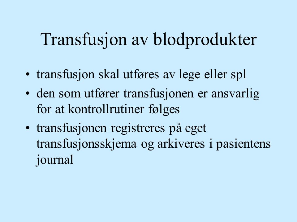 Transfusjon av blodprodukter transfusjon skal utføres av lege eller spl den som utfører transfusjonen er ansvarlig for at kontrollrutiner følges trans