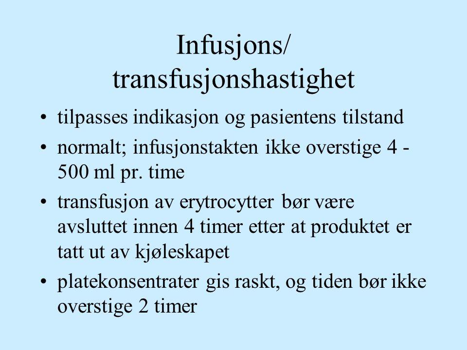 Infusjons/ transfusjonshastighet tilpasses indikasjon og pasientens tilstand normalt; infusjonstakten ikke overstige 4 - 500 ml pr. time transfusjon a