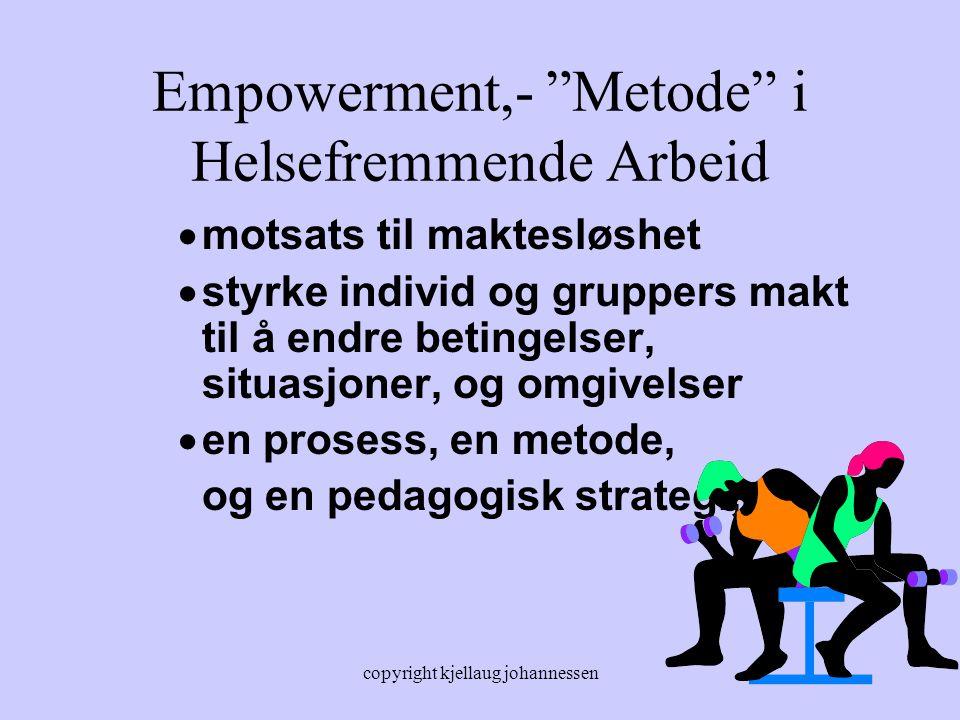 """copyright kjellaug johannessen Empowerment,- """"Metode"""" i Helsefremmende Arbeid  motsats til maktesløshet  styrke individ og gruppers makt til å endre"""
