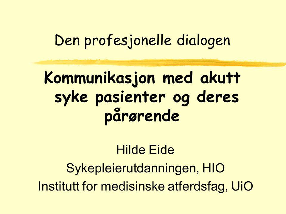 Copyright Hilde Eide - 2001 Dagens tema zKjennetegn ved en god profesjonell dialog zmøte og styre - respondere og initiere zVideo om datainnsamling zFaktorer hos pasienten som påvirker relasjonen til hjelperen zInnlevelse i praksis zVideo om å formidle dårlige nyheter