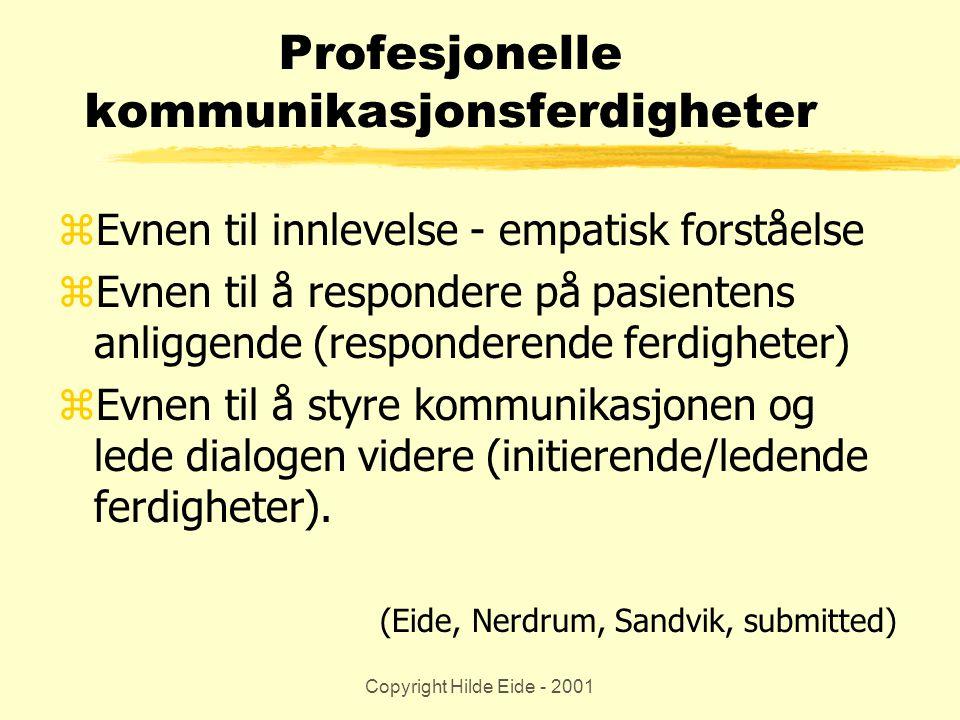 Copyright Hilde Eide - 2001 Profesjonelle kommunikasjonsferdigheter zEvnen til innlevelse - empatisk forståelse zEvnen til å respondere på pasientens