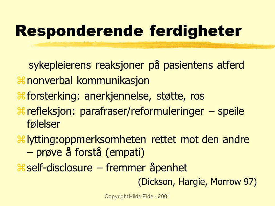 Copyright Hilde Eide - 2001 Responderende ferdigheter sykepleierens reaksjoner på pasientens atferd znonverbal kommunikasjon zforsterking: anerkjennel