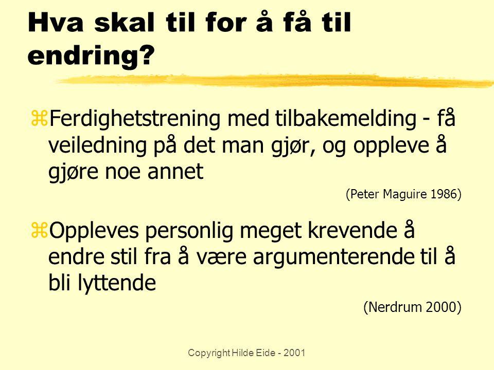 Copyright Hilde Eide - 2001 Hva skal til for å få til endring? zFerdighetstrening med tilbakemelding - få veiledning på det man gjør, og oppleve å gjø