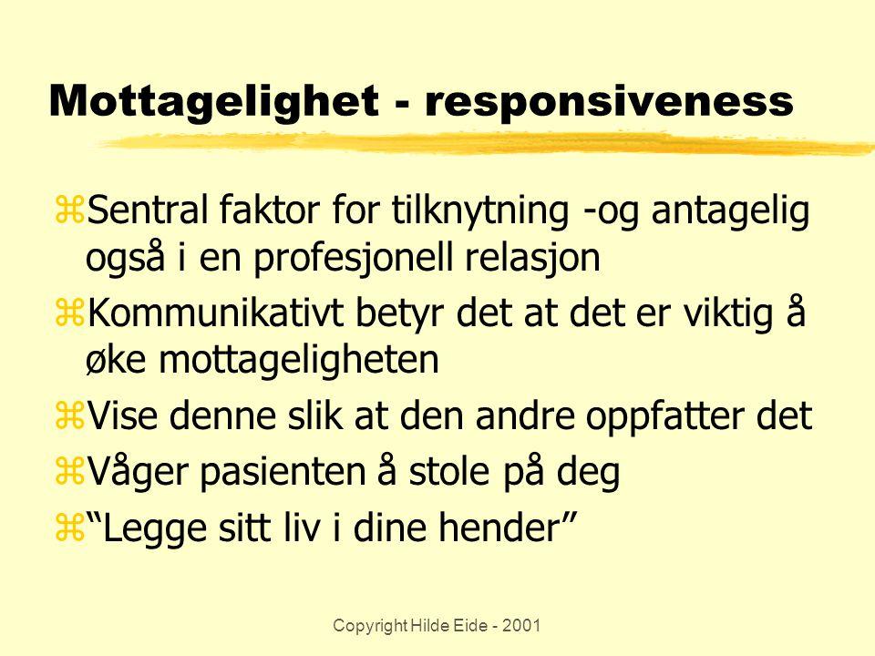 Copyright Hilde Eide - 2001 Mottagelighet - responsiveness zSentral faktor for tilknytning -og antagelig også i en profesjonell relasjon zKommunikativ