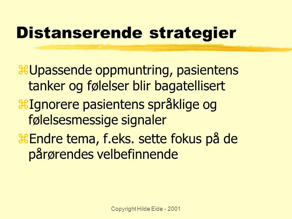 Copyright Hilde Eide - 2001 Distanserende strategier zUpassende oppmuntring, pasientens tanker og følelser blir bagatellisert zIgnorere pasientens spr
