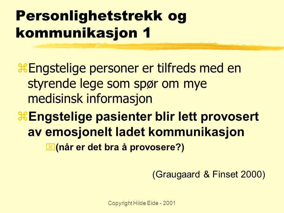 Copyright Hilde Eide - 2001 Personlighetstrekk og kommunikasjon 1 zEngstelige personer er tilfreds med en styrende lege som spør om mye medisinsk info