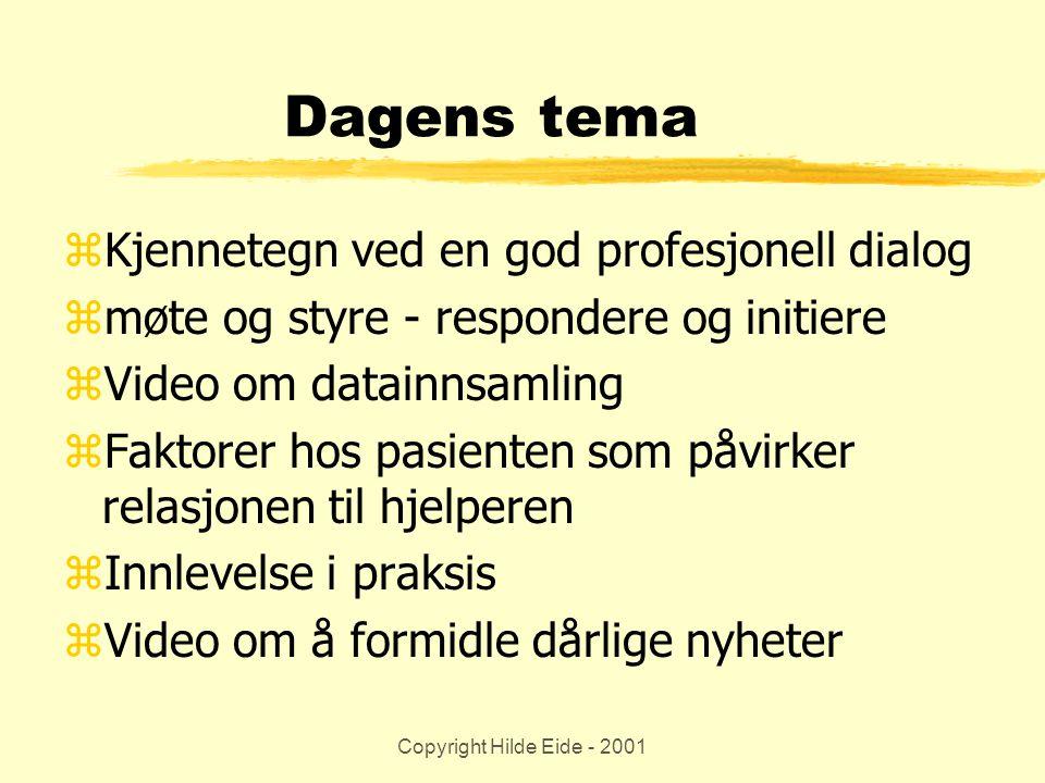 Copyright Hilde Eide - 2001 Profesjonell kommunikasjon zHar alltid et mål - en hensikt zog bør være behovs- og/eller problem- orientert og løsningsfokusert zFokus vil være pasientens behov, ønsker, følelser og problemer
