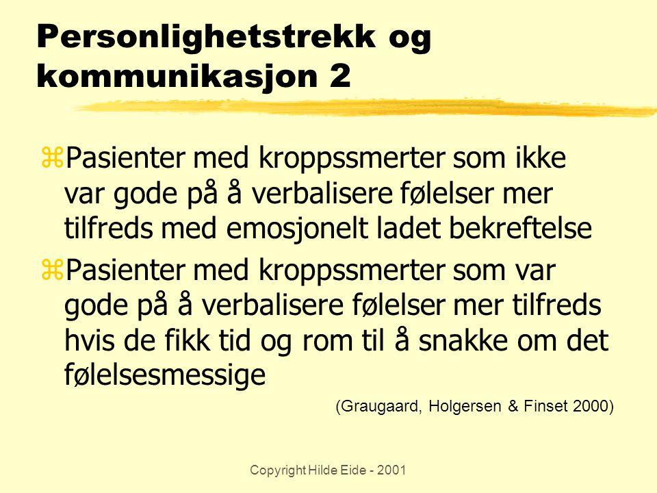 Copyright Hilde Eide - 2001 Personlighetstrekk og kommunikasjon 2 zPasienter med kroppssmerter som ikke var gode på å verbalisere følelser mer tilfred