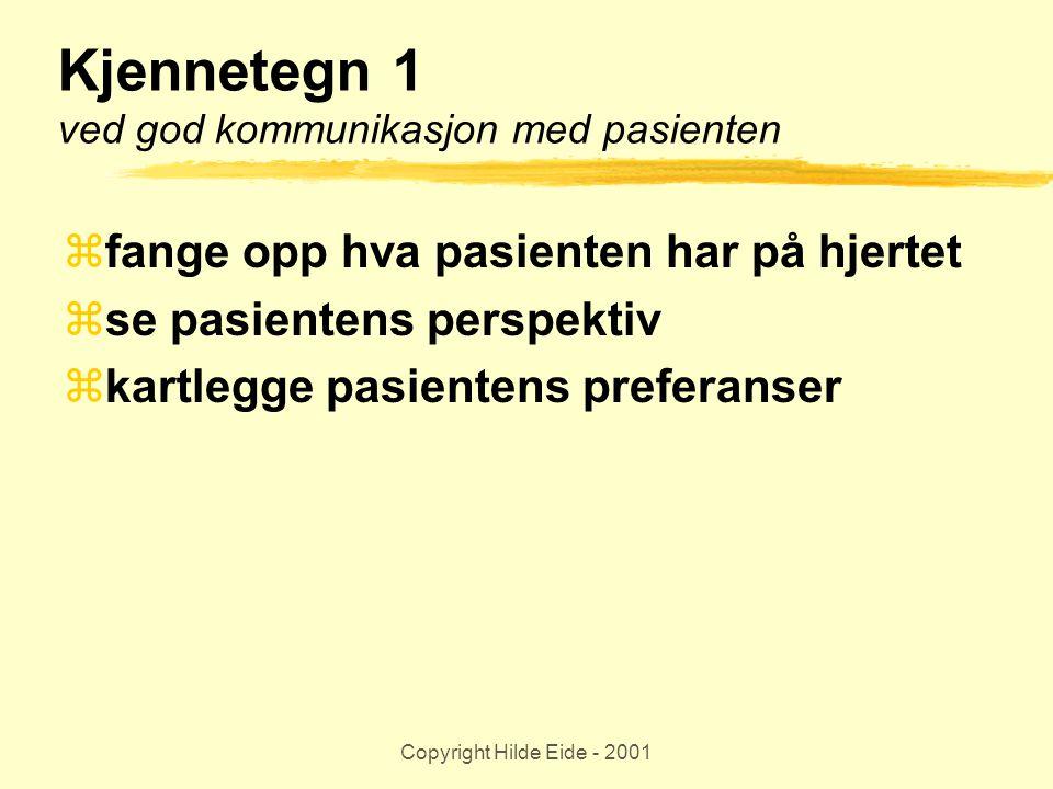 Copyright Hilde Eide - 2001 Kjennetegn 1 ved god kommunikasjon med pasienten  fange opp hva pasienten har på hjertet  se pasientens perspektiv  kar