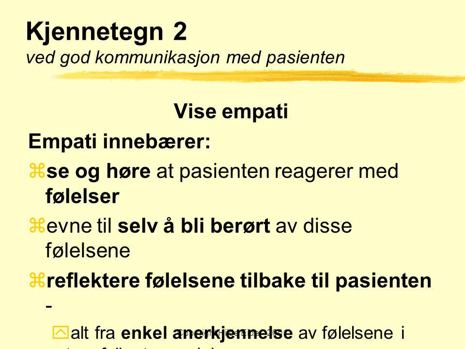 Copyright Hilde Eide - 2001 Kjennetegn 2 ved god kommunikasjon med pasienten Vise empati Empati innebærer:  se og høre at pasienten reagerer med føle