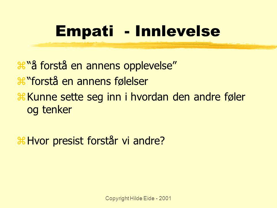 """Copyright Hilde Eide - 2001 Empati - Innlevelse z""""å forstå en annens opplevelse"""" z""""forstå en annens følelser zKunne sette seg inn i hvordan den andre"""