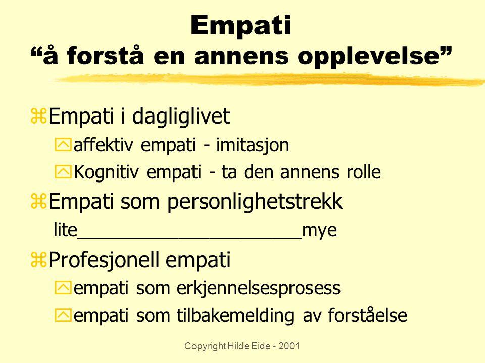 """Copyright Hilde Eide - 2001 Empati """"å forstå en annens opplevelse"""" zEmpati i dagliglivet yaffektiv empati - imitasjon yKognitiv empati - ta den annens"""