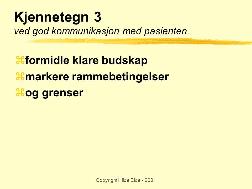 Copyright Hilde Eide - 2001 Kjennetegn 3 ved god kommunikasjon med pasienten  formidle klare budskap  markere rammebetingelser  og grenser