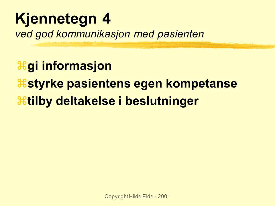 Copyright Hilde Eide - 2001 Kjennetegn 4 ved god kommunikasjon med pasienten  gi informasjon  styrke pasientens egen kompetanse  tilby deltakelse i