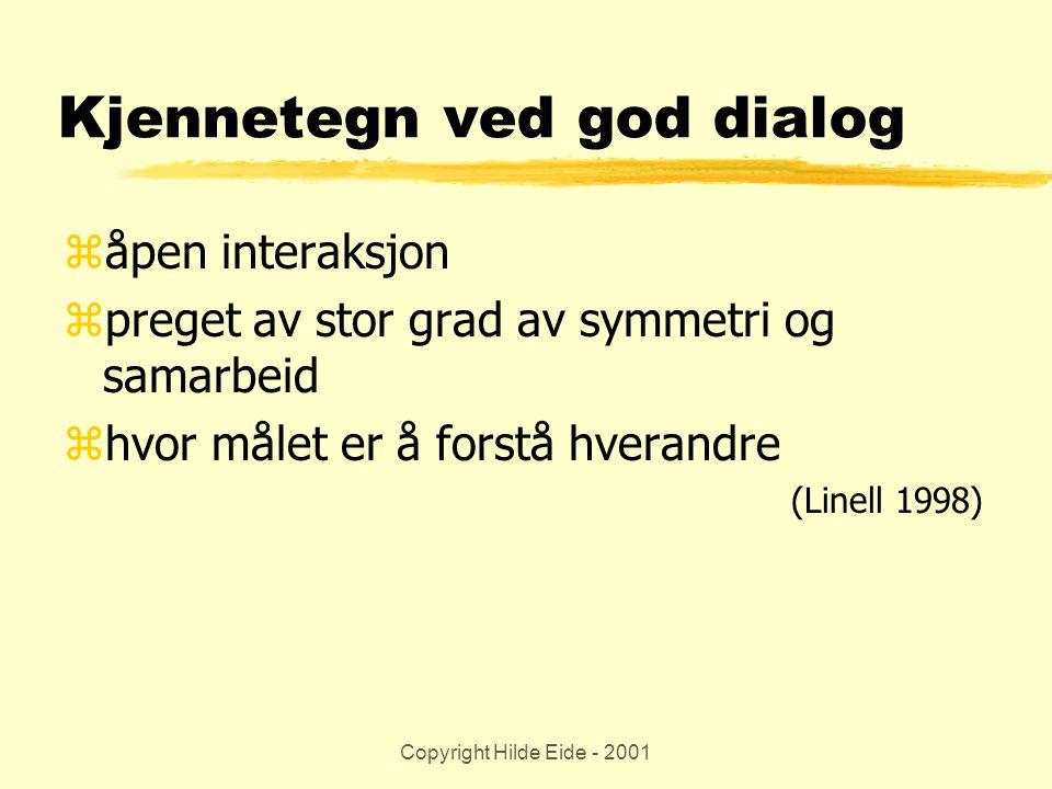 Copyright Hilde Eide - 2001 Kjennetegn ved god dialog zåpen interaksjon zpreget av stor grad av symmetri og samarbeid zhvor målet er å forstå hverandr