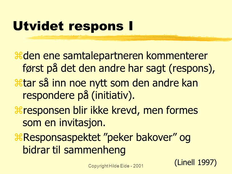 Copyright Hilde Eide - 2001 Utvidet respons II zInitiativaspektet peker fremover , mot den andres neste utsagn zhar i seg antydninger om mulige og relevante neste handlinger.