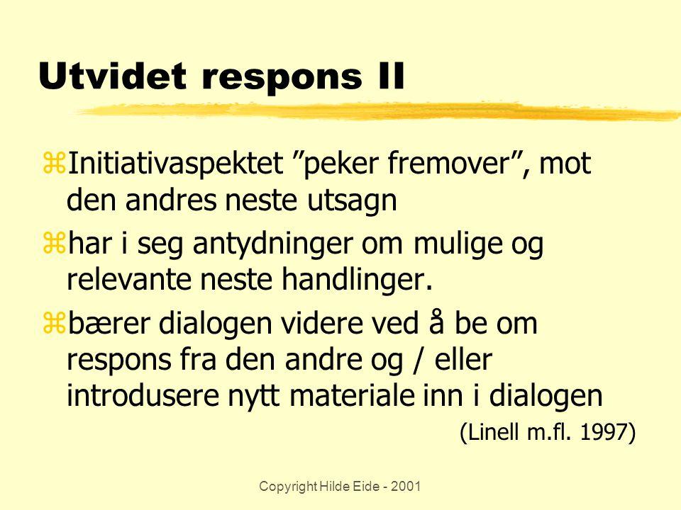 """Copyright Hilde Eide - 2001 Utvidet respons II zInitiativaspektet """"peker fremover"""", mot den andres neste utsagn zhar i seg antydninger om mulige og re"""