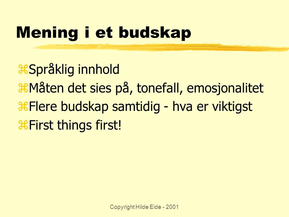 Copyright Hilde Eide - 2001 Mening i et budskap zSpråklig innhold zMåten det sies på, tonefall, emosjonalitet zFlere budskap samtidig - hva er viktigs