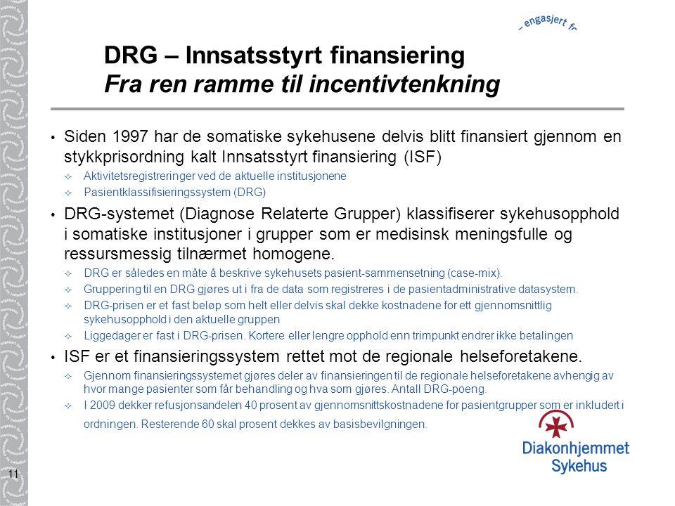 11 DRG – Innsatsstyrt finansiering Fra ren ramme til incentivtenkning Siden 1997 har de somatiske sykehusene delvis blitt finansiert gjennom en stykkp
