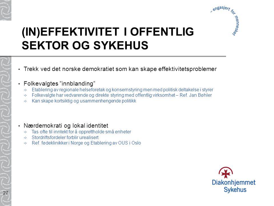 """27 (IN)EFFEKTIVITET I OFFENTLIG SEKTOR OG SYKEHUS Trekk ved det norske demokratiet som kan skape effektivitetsproblemer Folkevalgtes """"innblanding""""  E"""